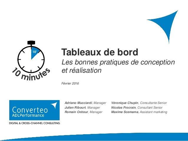 Février 2016 Tableaux de bord Les bonnes pratiques de conception et réalisation 10' Adriano Mucciardi, Manager Julien Ribo...