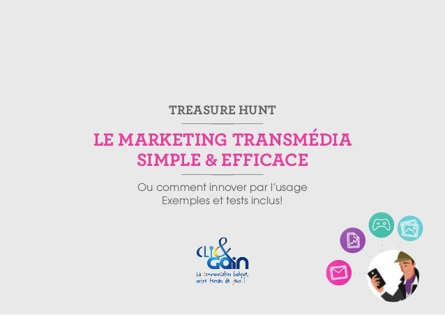 TREASURE HUNT  LE MARKETING TRANSMÉDIA SIMPLE & EFFICACE Ou comment innover par l'usage Exemples et tests inclus!