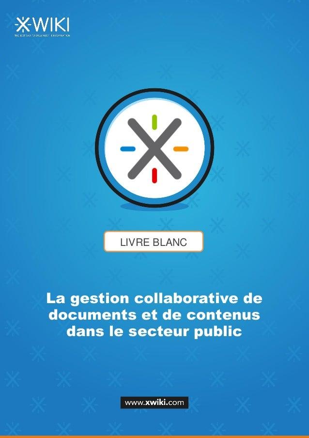 LIVRE BLANC La gestion collaborative de documents et de contenus dans le secteur public