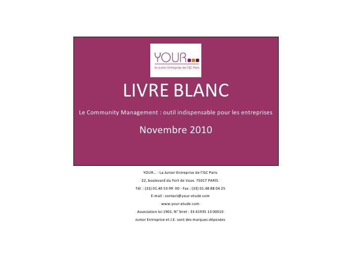 Livre blanc réalisé par Your...la Junior-Entreprise de l'ISC Paris sur le Community Management - http://www.your-etude.com