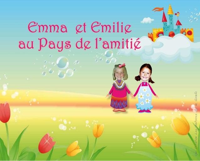 Emma et Emilie                                          au Pays de l'amitiéUne Création Les Histoires de la Girafe
