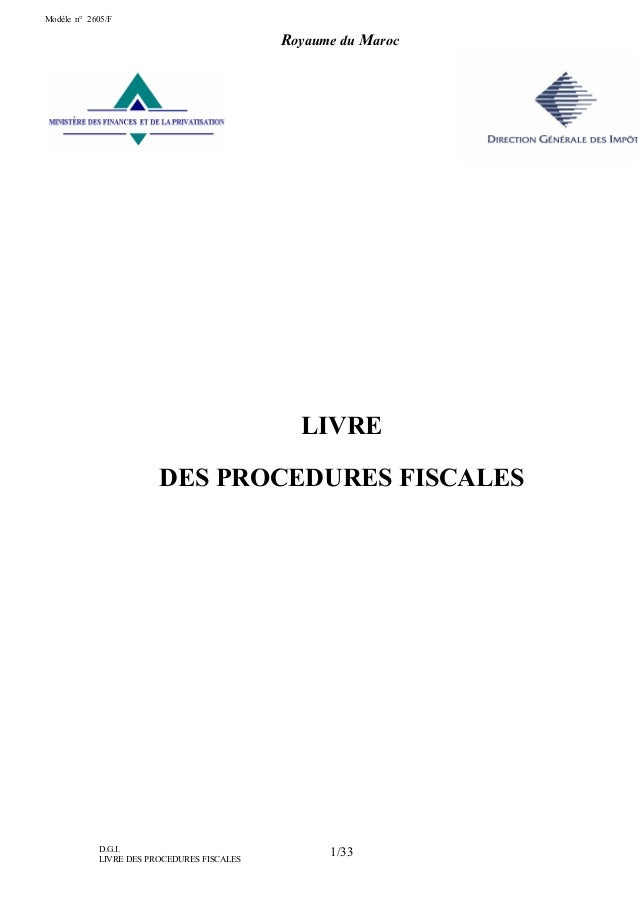 D.G.I. LIVRE DES PROCEDURES FISCALES 1/33 ²² - LIVRE DES PROCEDURES FISCALES Royaume du Maroc Modèle n° 2605/F