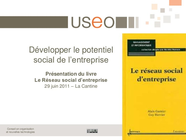 Développer le potentiel social de l'entreprisePrésentation du livre Le Réseau social d'entreprise 29 juin 2011 – La Cantin...