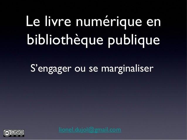 Le livre numérique enbibliothèque publiqueS'engager ou se marginaliserlionel.dujol@gmail.com