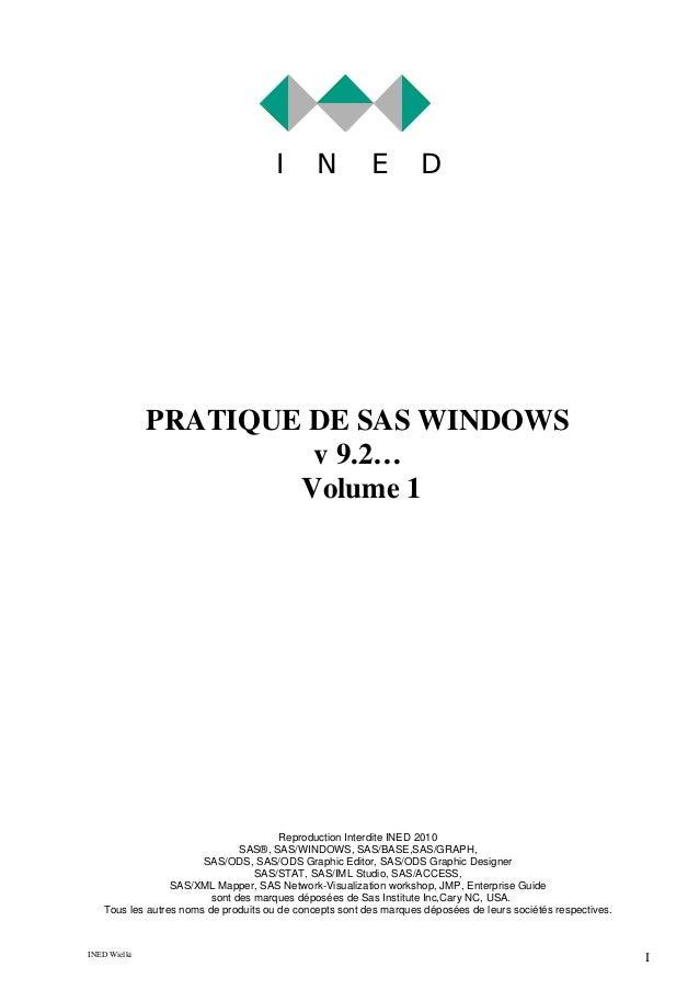 I  N  E  D  PRATIQUE DE SAS WINDOWS v 9.2… Volume 1  Reproduction Interdite INED 2010 SAS®, SAS/WINDOWS, SAS/BASE,SAS/GRAP...