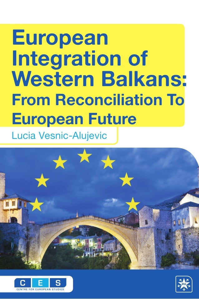 Lucia Vesnic-Alujevic European Integration of Western Balkans: From Reconciliation To European Future