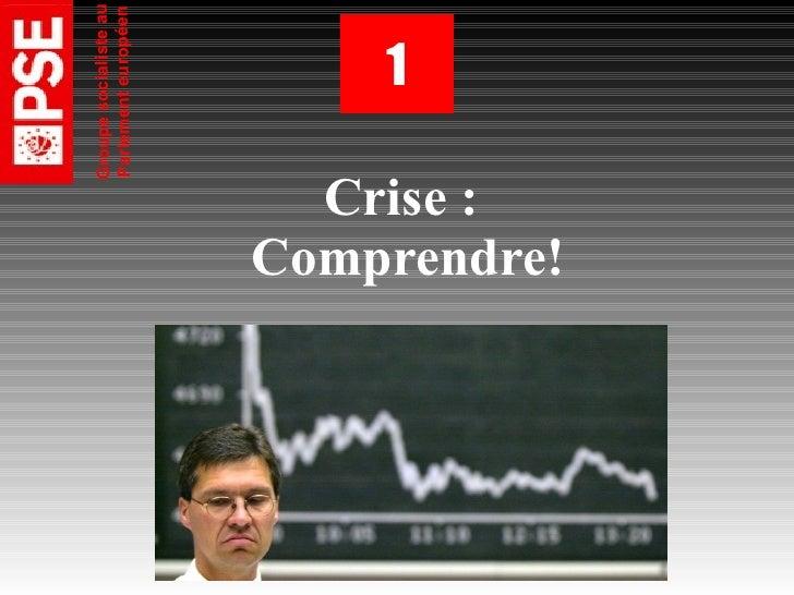 Groupe socialiste au          Parlement européen                   1    Crise : Comprendre!