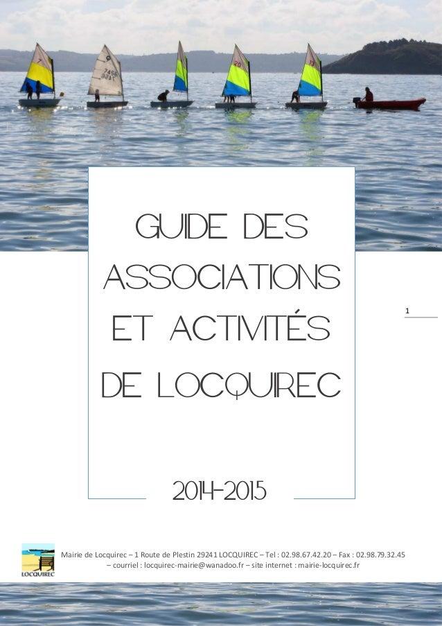 1  GUIDE DES  ASSOCIATIONS  ET ACTIVITÉS  DE LOCQUIREC  2014-2015  Mairie de Locquirec – 1 Route de Plestin 29241 LOCQUIRE...