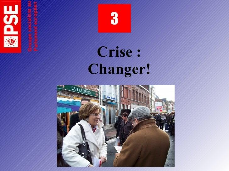 Groupe socialiste au      Parlement européen               3   Crise : Changer!