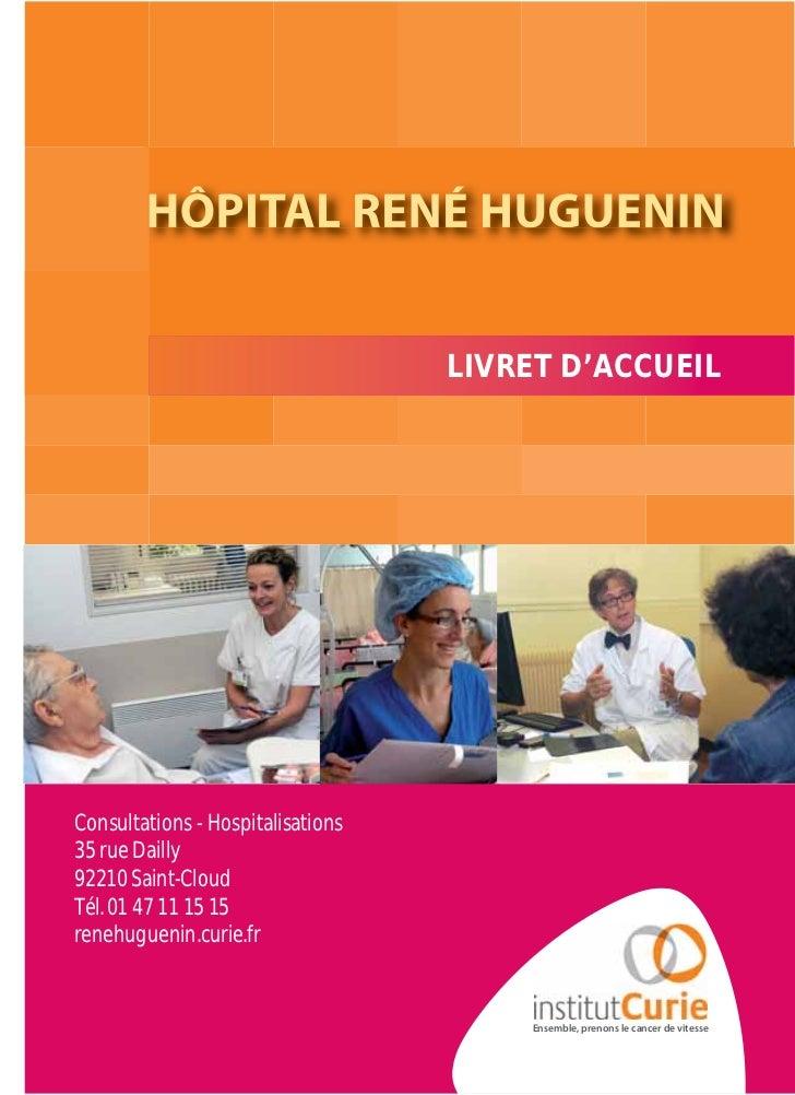 LIVRET D'ACCUEILConsultations - Hospitalisations35 rue Dailly92210 Saint-CloudTél. 01 47 11 15 15renehuguenin.curie.fr    ...