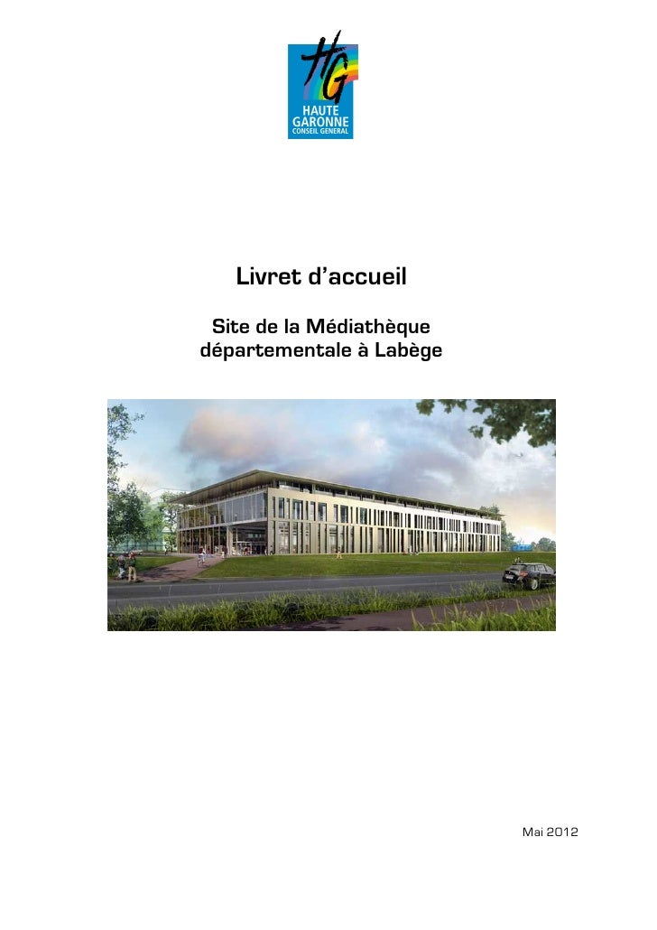Livret d'accueil Site de la Médiathèquedépartementale à Labège                          Mai 2012