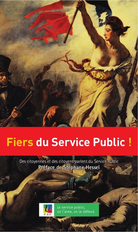 Fiers du Service Public !  Des citoyennes et des citoyens parlent du Service Public            Préface de Stéphane Hessel ...