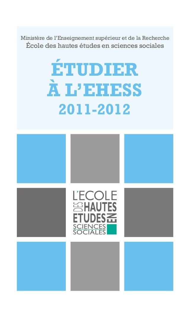 Ministère de l'Enseignement supérieur et de la Recherche École des hautes études en sciences sociales ÉTUDIER À L'EHESS 20...