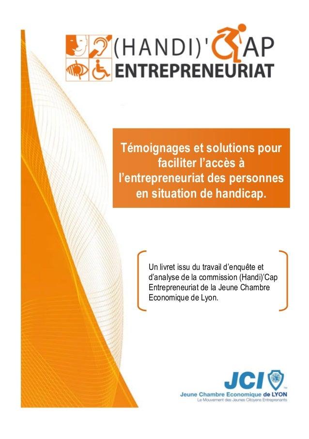 Témoignages et solutions pour  faciliter l'accès à  l'entrepreneuriat des personnes  en situation de handicap.  Un livret ...