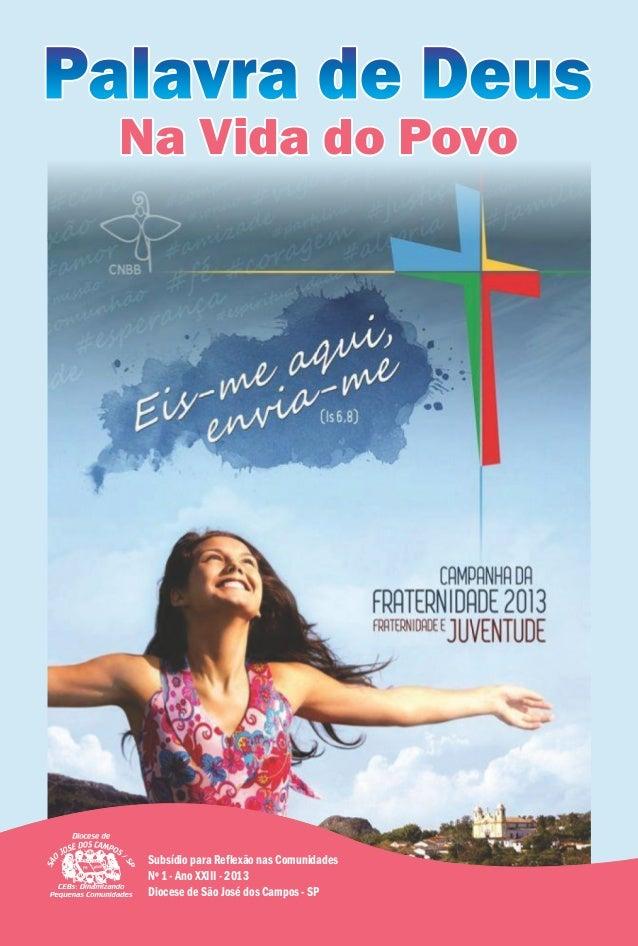 Palavra de Deus  Na Vida do Povo   Subsídio para Reflexão nas Comunidades   Nº 1 - Ano XXIII - 2013   Diocese de São José ...