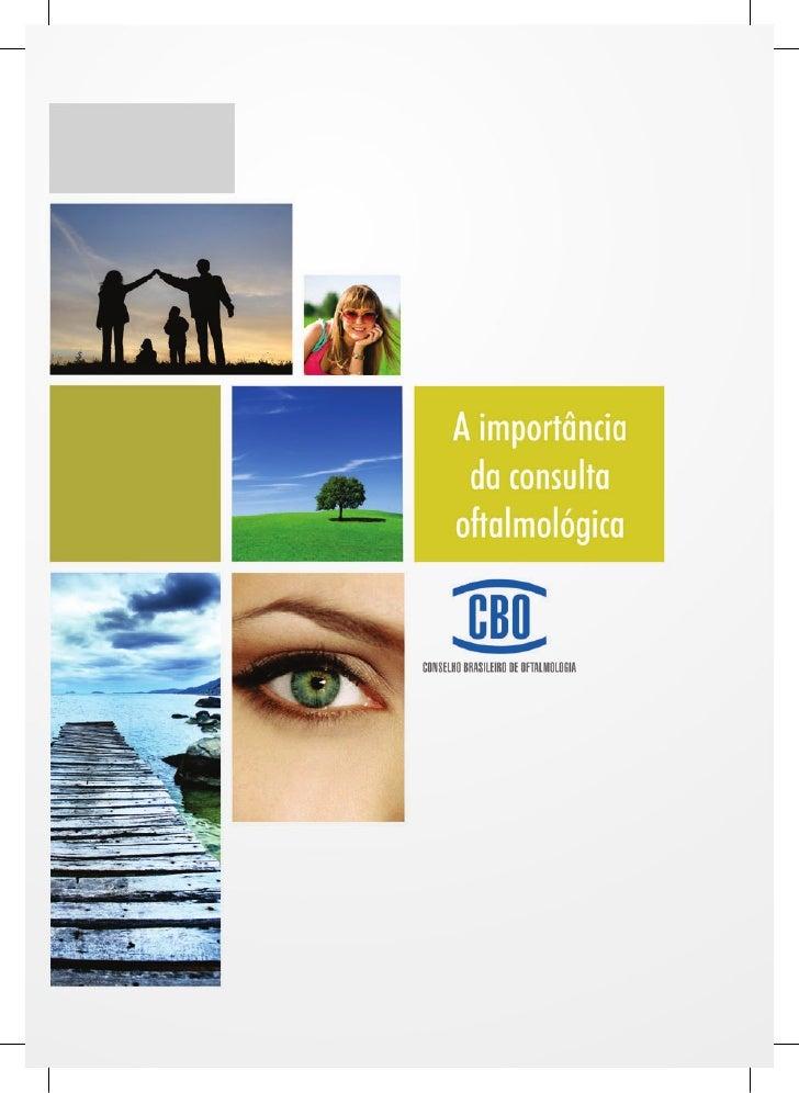 A importância da consulta oftalmológica    D    e forma geral, a visão é o sentido mais valorizado pelas pessoas. Em uma s...