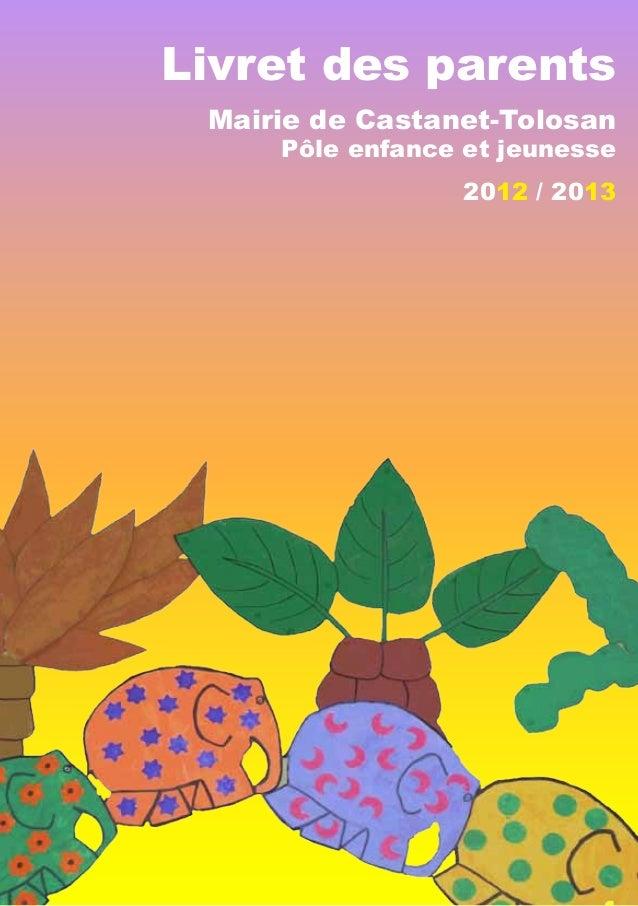 Livret des parents Mairie de Castanet-Tolosan  Pôle enfance et jeunesse 2012 / 2013
