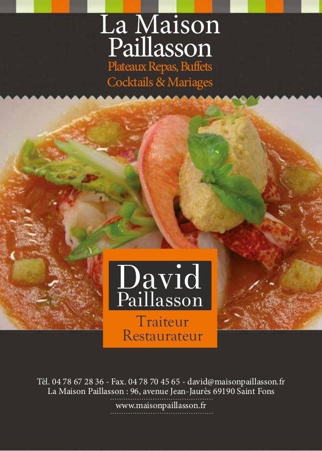 La Maison Paillasson Plateaux Repas, Buffets Cocktails & Mariages  David  Paillasson Traiteur Restaurateur  Tèl. 04 78 67 ...