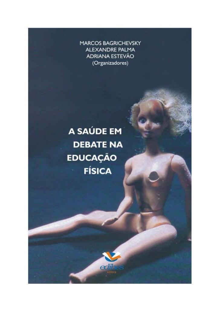 Marcos Bagrichevsky    Alexandre Palma    Adriana EstevãoA SAÚDE EM DEBATENA EDUCAÇÃO FÍSICA    Blumenau, dezembro/2003