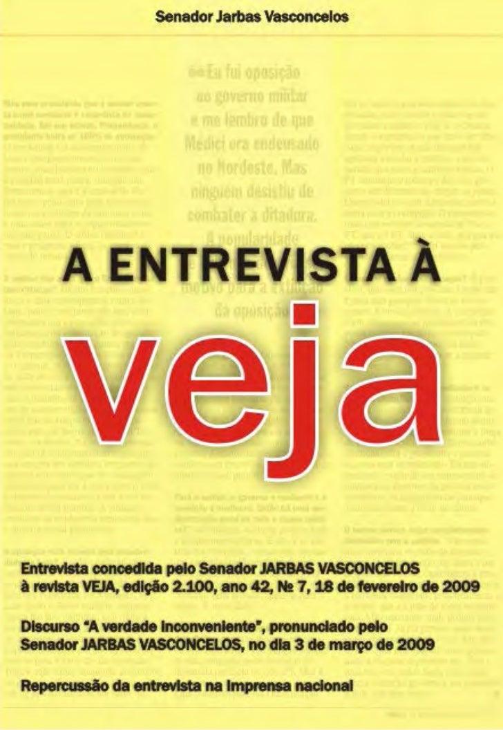 A ENTREVISTA À VEJA    A ENTREVISTA       À vejaEntrevista    concedida    pelo  Senador JARBASVASCONCELOS à revista VEJA,...