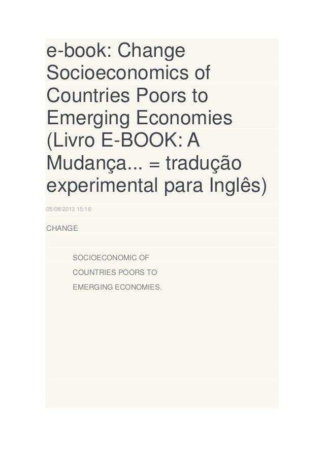 e-book: Change Socioeconomics of Countries Poors to Emerging Economies (Livro E-BOOK: A Mudança... = tradução experimental...
