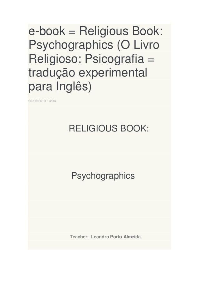 e-book = Religious Book: Psychographics (O Livro Religioso: Psicografia = tradução experimental para Inglês) 06/05/2013 14...