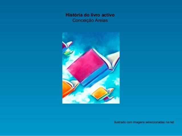 História do livro activo Conceição Areias Ilustrado com imagens seleccionadas na net
