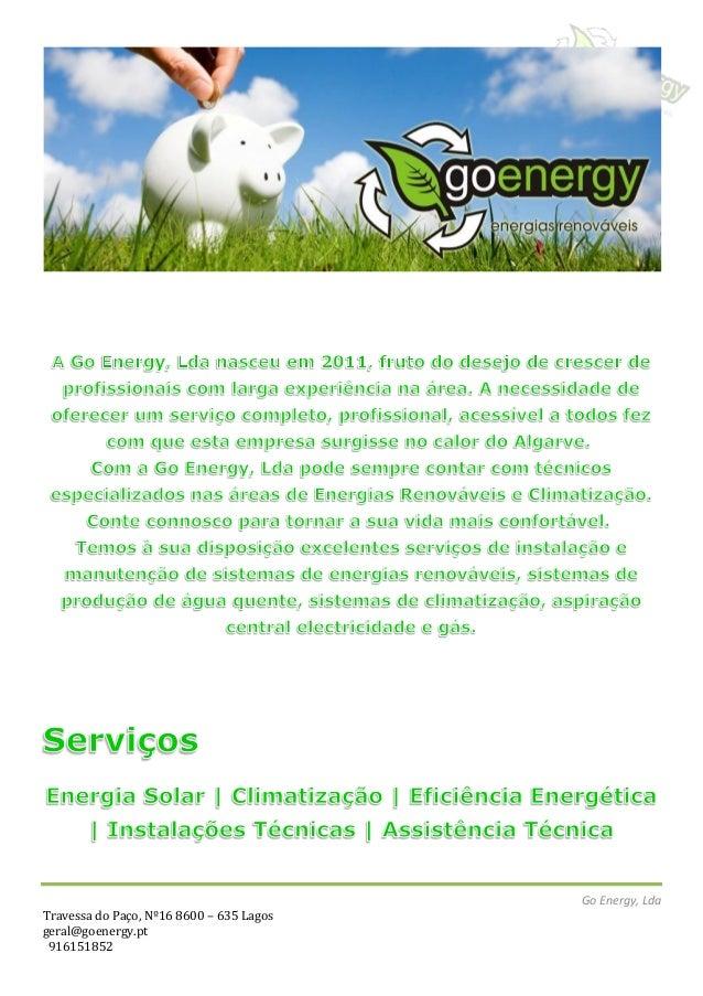 Go Energy, Lda Travessa do Paço, Nº16 8600 – 635 Lagos geral@goenergy.pt 916151852