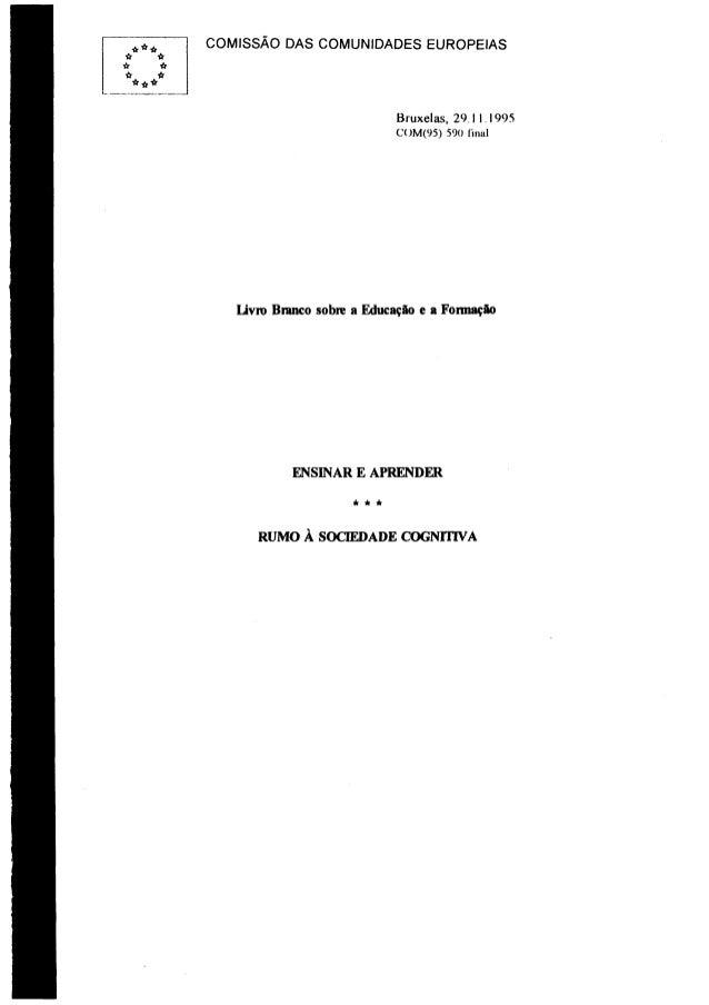 COMISSÃO DAS COMUNIDADES EUROPEIAS  Bruxelas, 29.11.1995 COM(95) 590 final  livro Branco sobre a Educação e a Fomiação  EN...