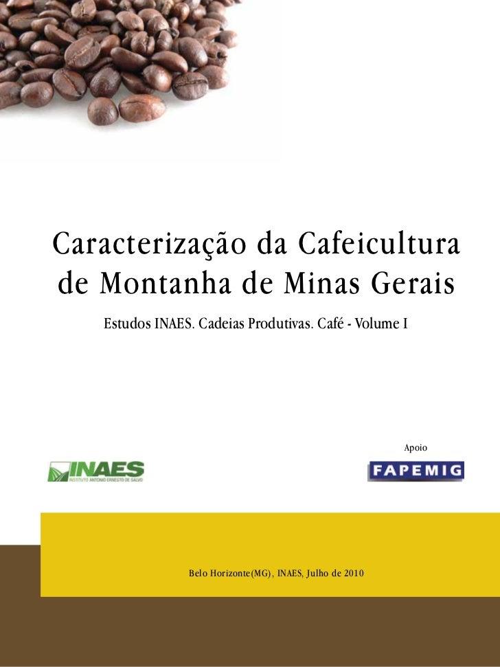 Caracterização da Cafeiculturade Montanha de Minas Gerais   Estudos INAES. Cadeias Produtivas. Café - Volume I            ...