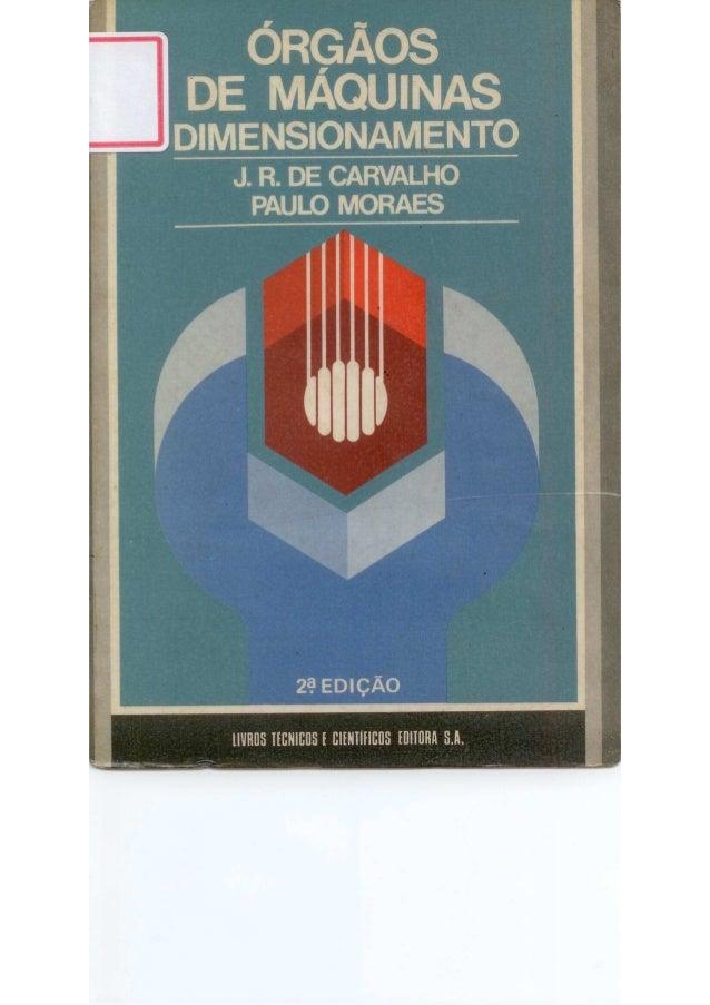 Livro carvalho moraes_órgãos de máquinas dimensionamento - j. r. carvalho e paulo moraes