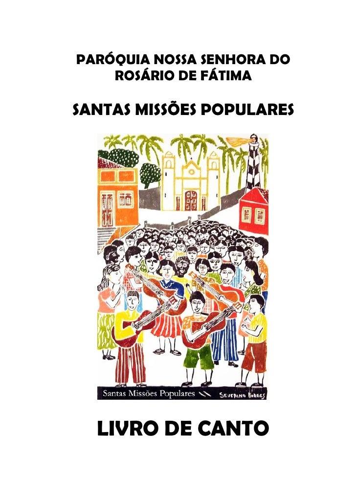 PARÓQUIA NOSSA SENHORA DO    ROSÁRIO DE FÁTIMASANTAS MISSÕES POPULARES  LIVRO DE CANTO