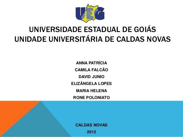 UNIVERSIDADE ESTADUAL DE GOIÁSUNIDADE UNIVERSITÁRIA DE CALDAS NOVAS              ANNA PATRÍCIA              CAMILA FALCÃO ...