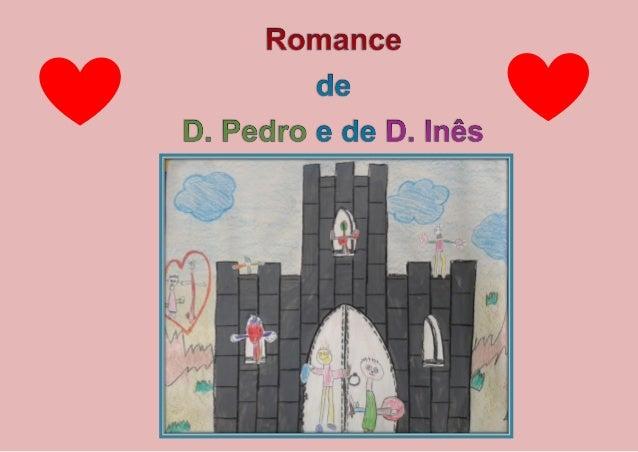 Era uma vez, um Rei que se chamava D. Pedro. Por ordem de seu pai, Afonso IV, casou-se com D. Constança, mas o seu coração...