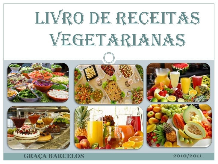 LIVRO DE RECEITAS    VEGETARIANASGRAÇA BARCELOS   2010/2011