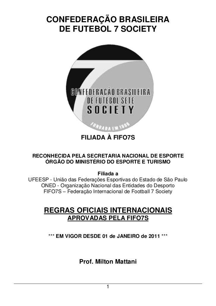 CONFEDERAÇÃO BRASILEIRA         DE FUTEBOL 7 SOCIETY                    FILIADA À FIFO7S RECONHECIDA PELA SECRETARIA NACIO...