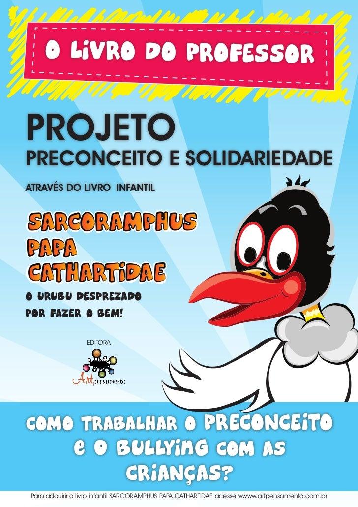 O LIVRO DO PROFESSORPROJETOPRECONCEITO E SOLIDARIEDADEATRAVÉS DO LIVRO INFANTILO URUBU DESPREZADOPOR FAZER O BEM!         ...