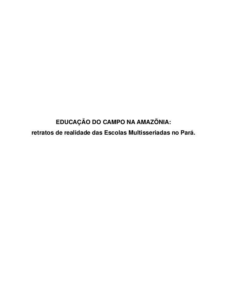 EDUCAÇÃO DO CAMPO NA AMAZÕNIA:retratos de realidade das Escolas Multisseriadas no Pará.