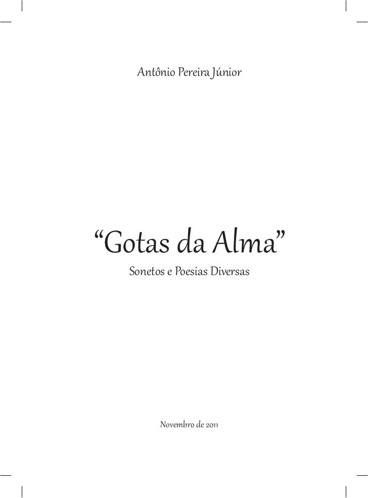"""Antônio Pereira Júnior""""Gotas da Alma""""  Sonetos e Poesias Diversas        Novembro de 2011"""