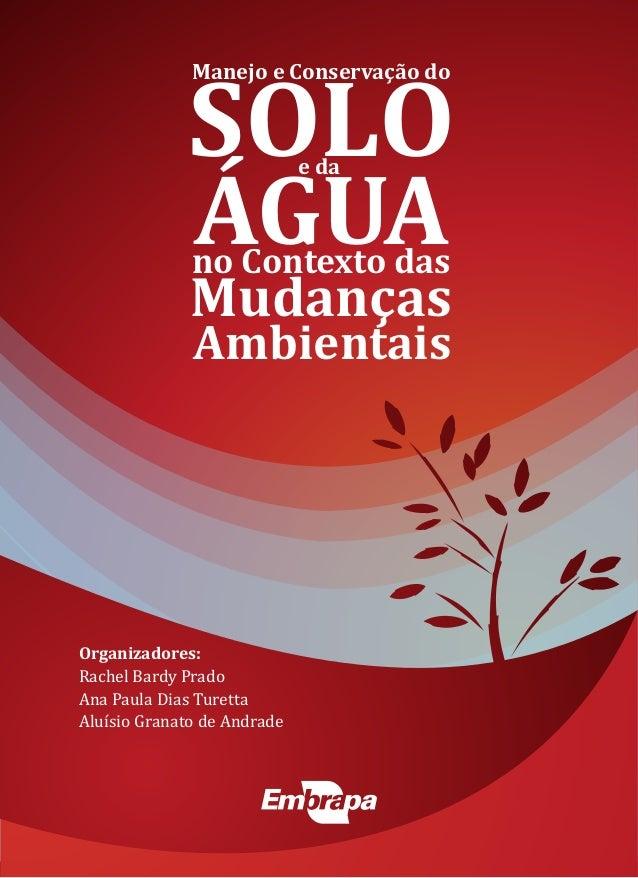 Organizadores: Rachel Bardy Prado Ana Paula Dias Turetta Aluísio Granato de Andrade Manejo e Conservação do SOLOe da ÁGUAn...