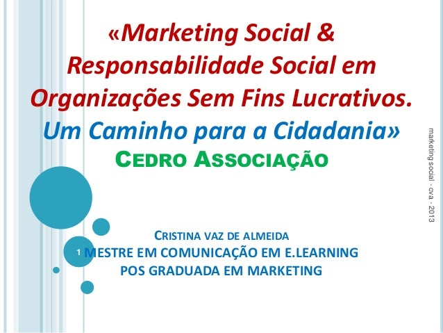 «Marketing Social & Responsabilidade Social em Organizações Sem Fins Lucrativos. Um Caminho para a Cidadania» CEDRO ASSOCI...