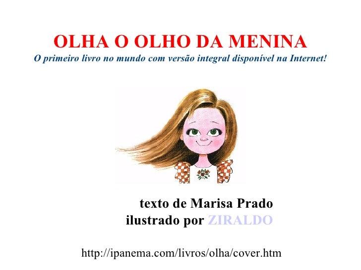 OLHA O OLHO DA MENINA O primeiro livro no mundo com versão integral disponível na Internet! texto de Marisa Prado ilustrad...
