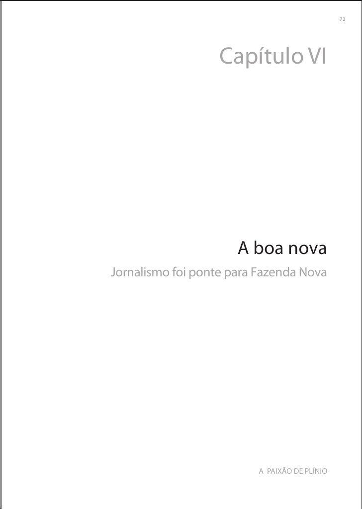 73                   Capítulo VI                      A boa novaJornalismo foi ponte para Fazenda Nova                    ...