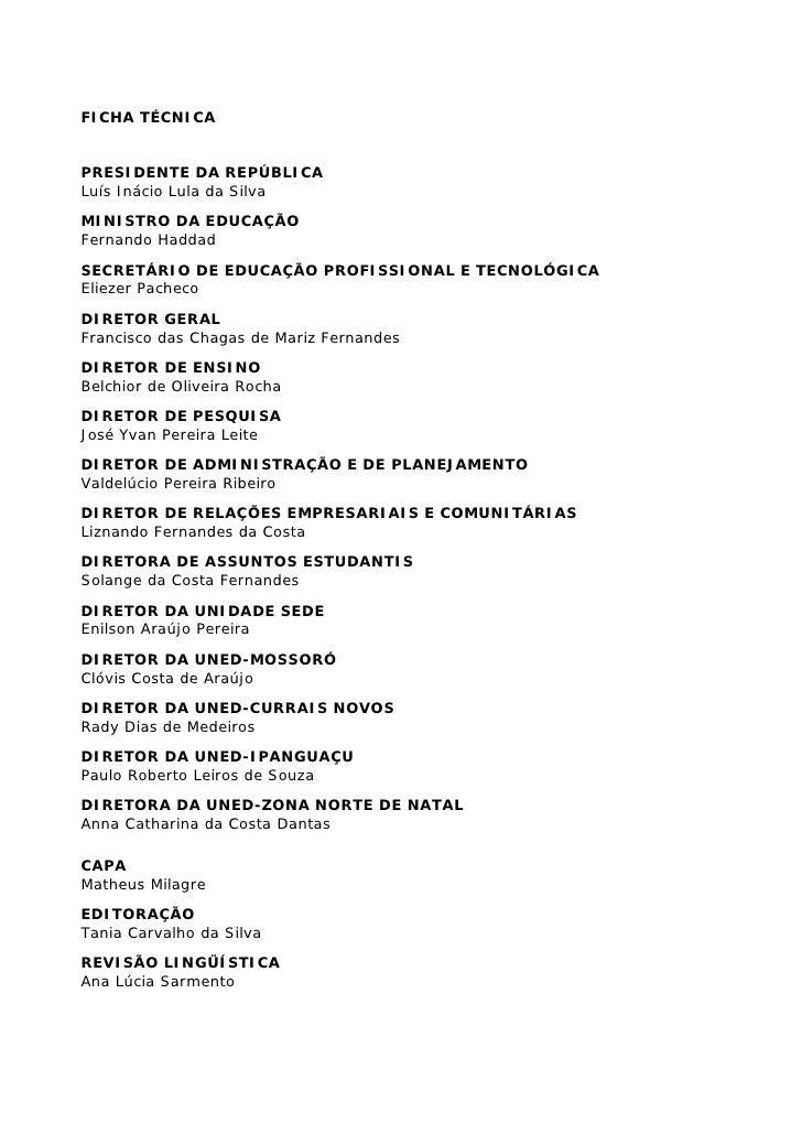 FICHA TÉCNICA   PRESIDENTE DA REPÚBLICA Luís Inácio Lula da Silva MINISTRO DA EDUCAÇÃO Fernando Haddad SECRETÁRIO DE EDUCA...