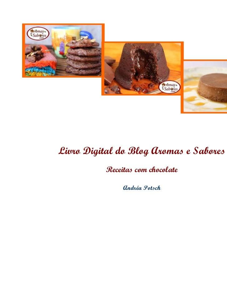 Livro Digital do Blog Aromas e Sabores          Receitas com chocolate               Andréa Potsch