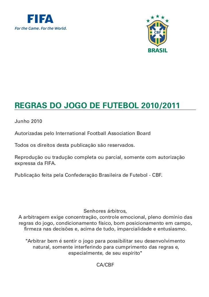 REGRAS DO JOGO DE FUTEBOL 2010/2011Junho 2010Autorizadas pelo International Football Association BoardTodos os direitos de...