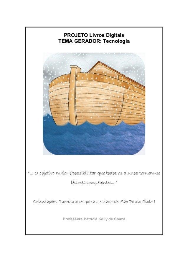 """PROJETO Livros DigitaisPROJETO Livros Digitais TEMA GERADOR: TecnologiaTEMA GERADOR: Tecnologia """"""""... O objetivo maior é p..."""