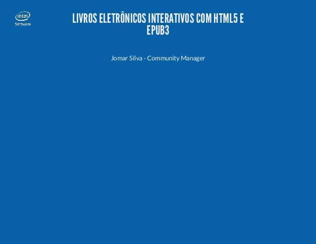 LIVROSELETRÔNICOSINTERATIVOSCOM HTML5E EPUB3 Jomar Silva - Community Manager