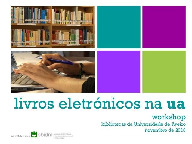 livros eletrónicos na ua workshop bibliotecas da Universidade de Aveiro novembro de 2013