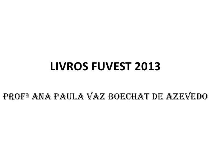 LIVROS FUVEST 2013Profª Ana Paula Vaz Boechat de Azevedo